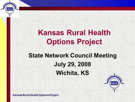 Kansas Rural Health Options Project State Network Council Meeting July 29, 2008 Wichita, KS.