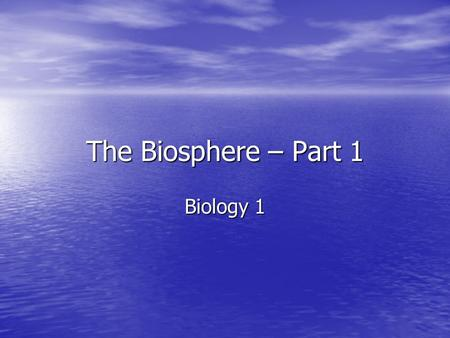 The Biosphere – Part 1 Biology 1. What is Ecology? Ecology is the study of interactions among organisms and between organisms and their environment (includes.