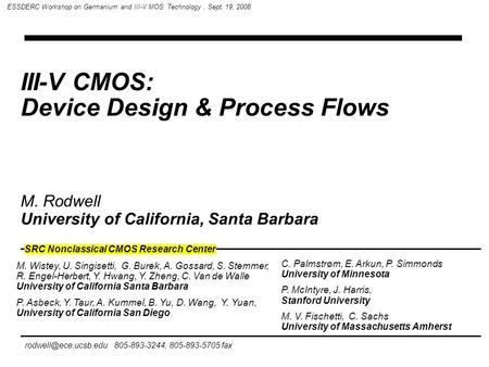 III-V CMOS: Device Design & Process Flows 805-893-3244, 805-893-5705 fax ESSDERC Workshop on Germanium and III-V MOS Technology, Sept.