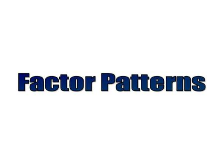 Warm up… Factor Patterns Learning Objective: To investigate the factors of a number Success Criteria:  To be able to identify the factors of a number.