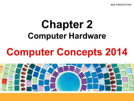Computer Concepts 2014 Chapter 2 Computer Hardware.