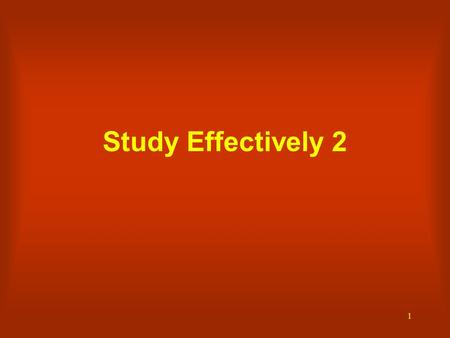1 Study Effectively 2. 2 Your memory When you want to remember things, make lots of beginnings and endings to your study sessions Study in short bursts.