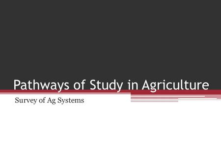 Pathways of Study in Agriculture Survey of Ag Systems.