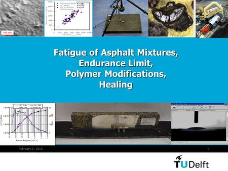 February 5, 20161 Fatigue of Asphalt Mixtures, Endurance Limit, Polymer Modifications, Healing 1.E+02 1.E+03 1.E+04 1.E+05 1.E-07 1.E-05 1.E-03 1.E-01.