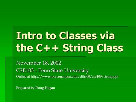 Intro to Classes via the C++ String Class November 18, 2002 CSE103 - Penn State University Online at