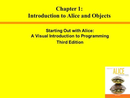 Starting Out with Alice: A Visual Introduction to Programming Third Edition Chapter 1: Introduction to Alice and Objects.