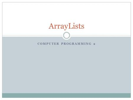 COMPUTER PROGRAMMING 2 ArrayLists. Objective/Essential Standard Essential Standard 3.00Apply Advanced Properties of Arrays Essential Indicator 3.02 Apply.