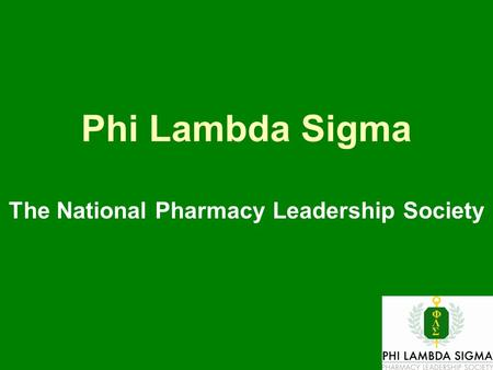 Phi Lambda Sigma The National Pharmacy Leadership Society.
