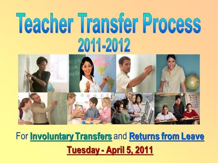 Involuntary TransfersReturns from Leave For Involuntary Transfers and Returns from Leave Tuesday - April 5, 2011.
