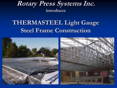 Rotary Press Systems Inc. introduces THERMASTEEL Light Gauge Steel Frame Construction.
