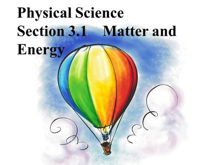 Physical Science Section 3.1 Matter and Energy state how the substance's particles move 1. The physical form of matter is known as its state. It is determined.