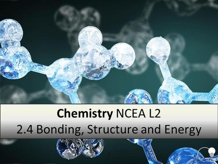 Chemistry NCEA L2 2.4 Bonding, Structure and Energy 1.