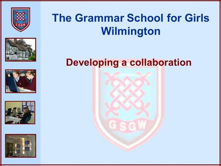 The Grammar School for Girls Wilmington Developing a collaboration.