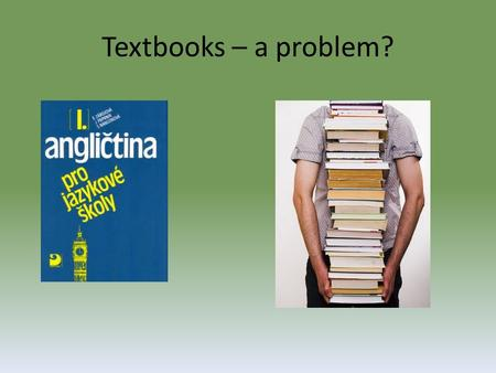 Textbooks – a problem?. Coursebook evaluation What are the advantages of using a textbook?