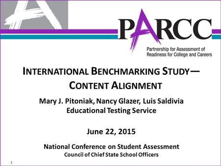 I NTERNATIONAL B ENCHMARKING S TUDY — C ONTENT A LIGNMENT Mary J. Pitoniak, Nancy Glazer, Luis Saldivia Educational Testing Service June 22, 2015 National.