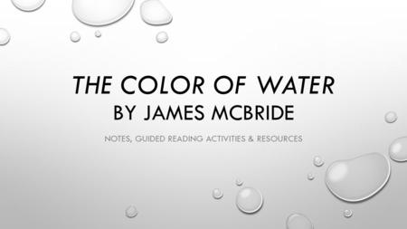THE COLOR OF WATER BY JAMES MCBRIDE NOTES, GUIDED READING ACTIVITIES & RESOURCES.