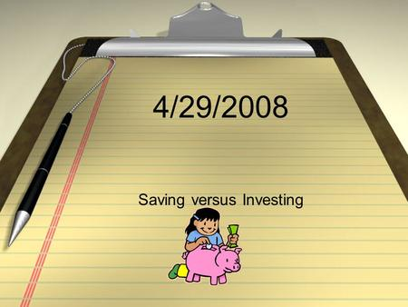 4/29/2008 Saving versus Investing. Saving Money stored away for a short term goal; usually in a savings account at a bank. This account has SMALL interest.