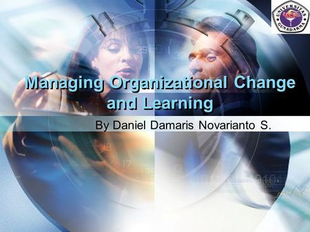 LOGO Managing Organizational Change and Learning By Daniel Damaris Novarianto S.