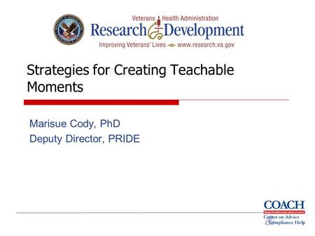 Strategies for Creating Teachable Moments Marisue Cody, PhD Deputy Director, PRIDE.