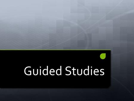 Guided Studies. Topics for discussion 1.What is Guided Studies? 2.Who gives support? 3.How is support given? 4.What are the expectations? 5.How can we.