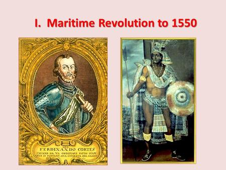 I. Maritime Revolution to 1550. A. Regional Voyages --Existed for thousands of years Overland trade routes through 1000's C.E.: 1. C. Asians into India,