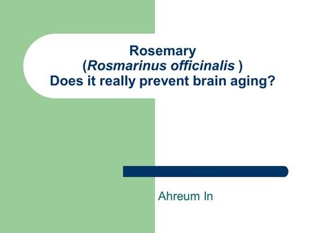 Rosemary (Rosmarinus officinalis ) Does it really prevent brain aging? Ahreum In.