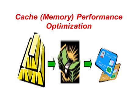 Cache (Memory) Performance Optimization. Average memory access time = Hit time + Miss rate x Miss penalty To improve performance: reduce the miss rate.