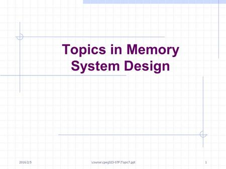 Topics in Memory System Design 2016/2/5\course\cpeg323-07F\Topic7.ppt1.
