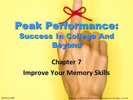 McGraw-Hill Copyright © 2011 The McGraw-Hill Companies, Inc. All rights reserved. Peak Performance: Success In College And Beyond Chapter 7 Improve Your.