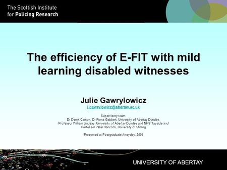 The efficiency of E-FIT with mild learning disabled witnesses Julie Gawrylowicz Supervisory team: Dr Derek Carson, Dr Fiona.
