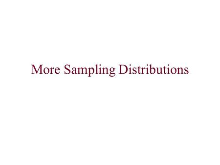 More Sampling Distributions. Recall: A statistic is a numerical value computed from a sample of observations. A statistic is a random variable. The distribution.
