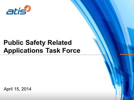 Public Safety Related Applications Task Force April 15, 2014.