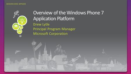 Drew Lytle Principal Program Manager Microsoft Corporation SESSION CODE: WPH203.