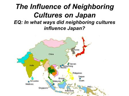 The Influence of Neighboring Cultures on Japan EQ: In what ways did neighboring cultures influence Japan?