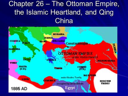 Chapter 26 – The Ottoman Empire, the Islamic Heartland, and Qing China.