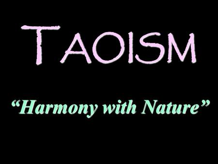 "T AOISM ""Harmony with Nature"". Taoism The idea of Tao is central to understanding the Chinese The idea of Tao is central to understanding the Chinese."
