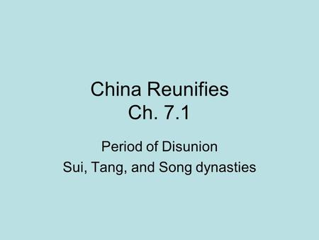 China Reunifies Ch. 7.1 Period of Disunion Sui, Tang, and Song dynasties.