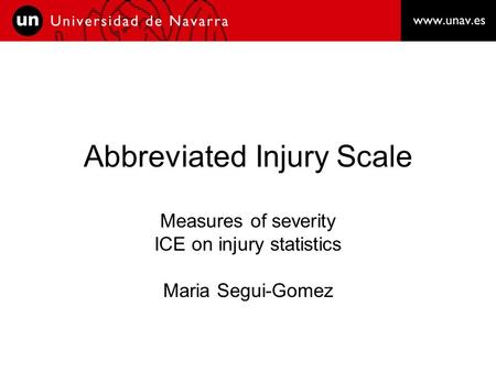 Abbreviated Injury Scale Measures of severity ICE on injury statistics Maria Segui-Gomez.