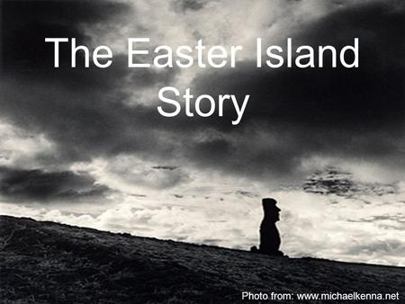 The Easter Island Story Photo from: www.michaelkenna.net.