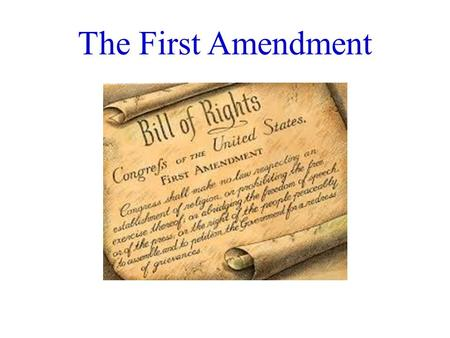 "The First Amendment "" Congress shall make no law respecting an establishment of religion, or prohibiting the free exercise thereof; or abridging the."