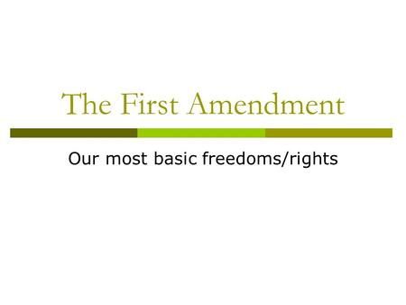 The First Amendment Our most basic freedoms/rights.