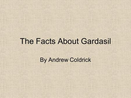 The Facts About Gardasil By Andrew Coldrick. The advert.
