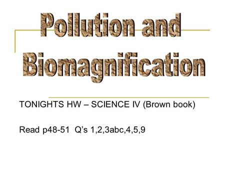 TONIGHTS HW – SCIENCE IV (Brown book) Read p48-51 Q's 1,2,3abc,4,5,9.