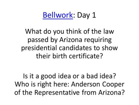 BellworkBellwork: Day 1 What do you think of the law passed by Arizona requiring presidential candidates to show their birth certificate? Is it a good.