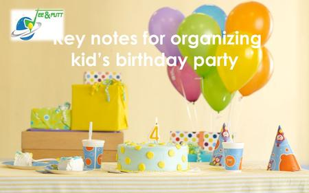 Key notes for organizing kid's birthday party.  Birthday is the only day every kid awaits for. It's not just because he/she gets a year older but mostly.