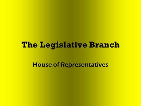 The Legislative Branch House of Representatives. Rules Guide to conducting business Printed every 2 years Define actions an individual representatives.