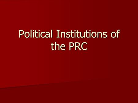 Political Institutions of the PRC. China Unitary Unitary Unicameral Unicameral Unique mixed system Unique mixed system –Some market, some command economic.