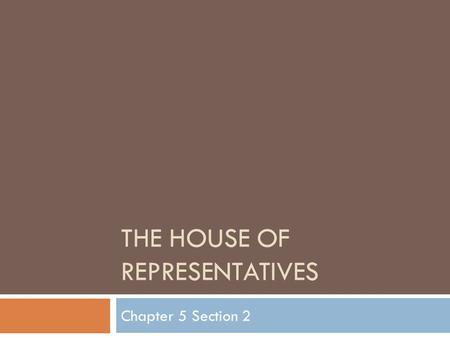 THE HOUSE OF REPRESENTATIVES Chapter 5 Section 2.