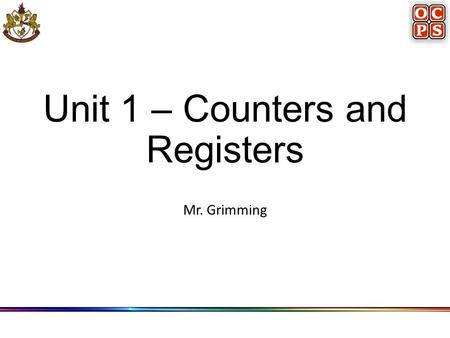 Unit 1 – Counters and Registers Mr. Grimming. Introduction FFs and logic gates are combined to form various counters and registers. Unit Goals Goals: