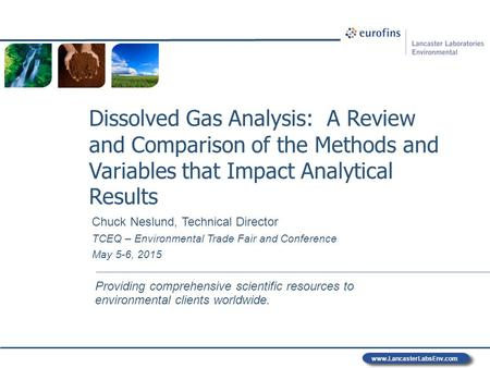 Www.LancasterLabsEnv.com Providing comprehensive scientific resources to environmental clients worldwide. Dissolved Gas Analysis: A Review and Comparison.